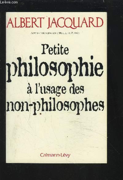 PETITE PHILOSOPHIE A L'USAGE DES NON-PHILOSOPHES.