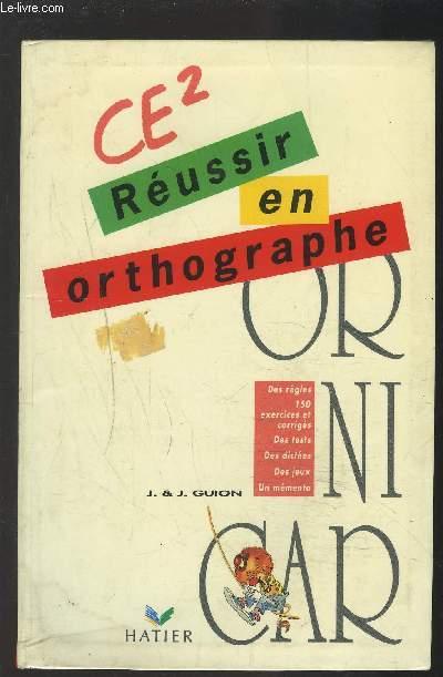 CE2 REUSSIR EN ORTHOGRAPHE - OR NI CAR - DES REGLES, 150 EXERCICES ET CORRIGES, DES TESTS, DES DICTEES, DES JEUX, UN MEMENTO.