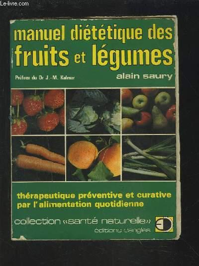 MANUEL DIETETIQUE DES FRUITS ET LEGUMES - THERAPEUTIQUE PREVENTIVE ET CURATIVE PAR L'ALIMENTATION QUOTIDIENNE.