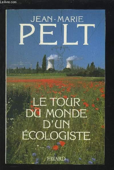LE TOUR DU MONDE D'UN ECOLOGISTE.