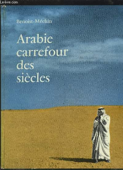 ARABIE CARREFOUR DES SIECLES.