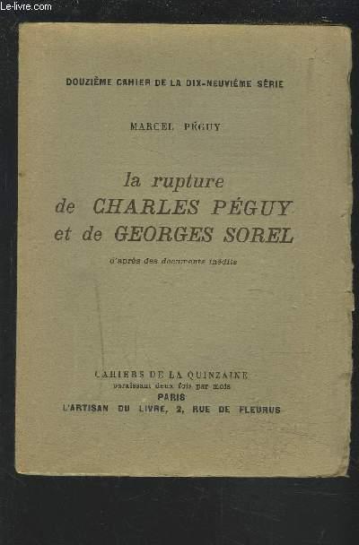 LA RUPTURE DE CHARLES PEGUY ET DE GEORGES SOREL / D'APRES DES DOCUMENTS INEDITS - DOUZIEME CAHIER DE LA DIX-NEUVIEME SERIE.