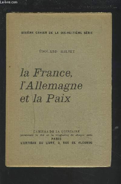 LA FRANCE, L'ALLEMAGNE ET LA PAIX - SIZIEME CAHIER DE LA DIX-HUITIEME SERIE.