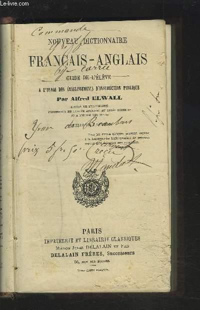 NOUVEAU DICTIONNAIRE FRANCAIS-ANGLAIS - GUIDE DE L'ELEVE A L'USAGE DES ETABLISSEMENTS D'INSTRUCTION PUBLIQUE.