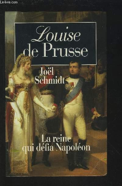 LOUISE DE PRUSSE - LA REINE QUI DEFIA NAPOLEON.