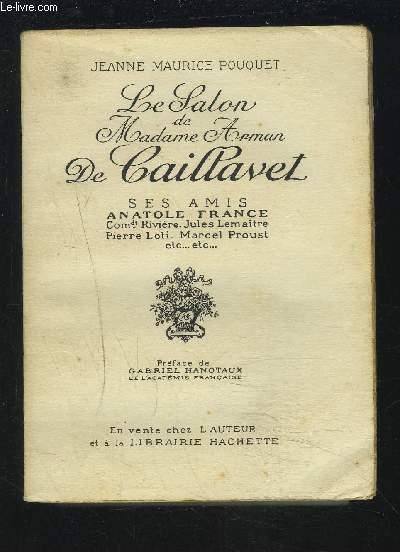 LE SALON DE MADAME ARMAN DE CAILLAVEL - SES AMIS ANATOLE FRANCE...