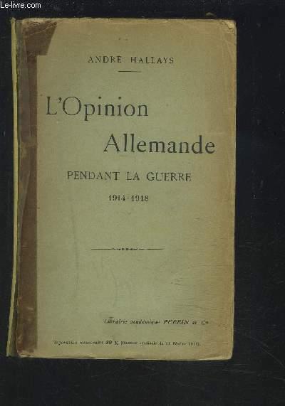 L'OPINION ALLEMANDE PENDANT LA GUERRE 1914-1918.
