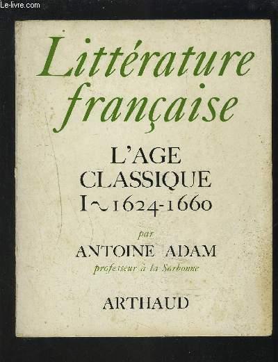 LITTERATURE FRANCAISE - L'AGE CLASSIQUE 1 : 1624-1660.