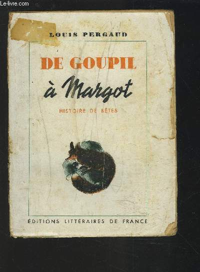 DE GOUPIL A MARGOT - HISTOIRE DE BETES.EDITIONS LITTERAIRES DE FRANCE.