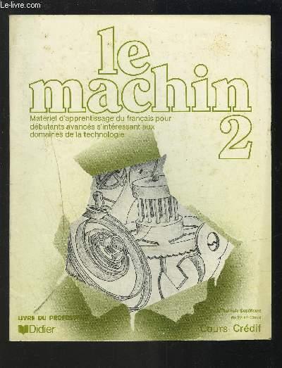 Le Machin Volume 2 Materiel D Apprentissage Du Francais Pour Debutants Avances S Interessant Aux Domaines De La Technologie Livre Du Professeur