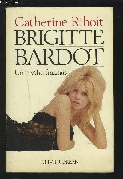 BRIGITTE BARDOT - UN MYTHE FRANCAIS.