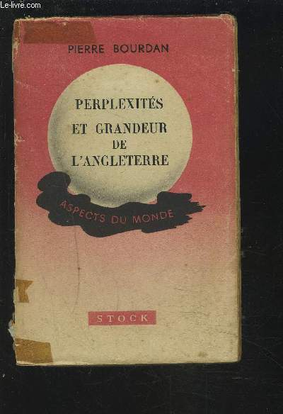 PERPLEXITES ET GRANDEUR DE L'ANGLETERRE - ASPECTS DU MONDE.