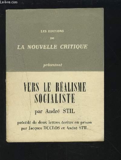 VERS LE REALISME SOCIALISTE - PRECEDE DE DEUX LETTRES ECRITES EN PRISON PAR JACQUES DUCLOS ET ANDRE STIL.