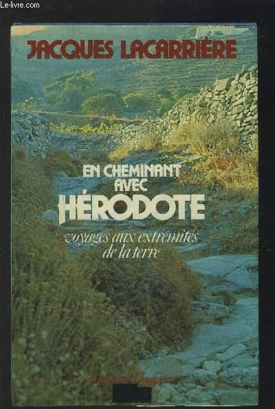 EN CHEMINANT AVEC HERODOTE - VOYAGES AUX EXTREMPITES DE LA TERRE.