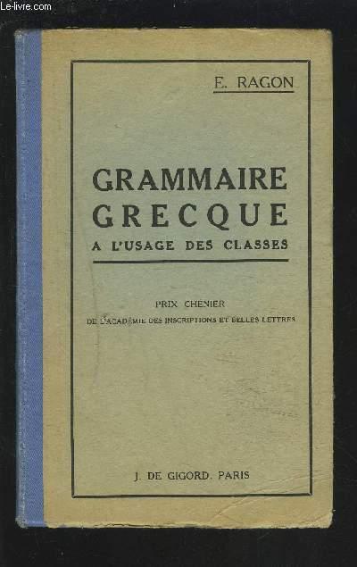 GRAMMAIRE GRECQUE A L'USAGE DES CLASSES - PRIX CHENIER DE L'ACADEMLIE DES INSCRIPTIONS ET BELLES LETTRES.