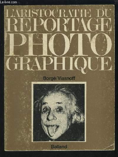 L'ARISTOCRATIE DU REPORTAGE PHOTOGRAPHIQUE.