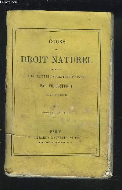 COURS DE DROIT NATUREL - PROFESE A LA FACULTE DES LETTRES DE PARIS - TOME PREMIER.