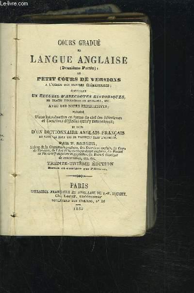 COURS GRADUE DE LANGUE ANGLAISE (DEUXIEME PARTIE) - OU PETIT COURS DE VERSIONS A L'USAGE DES CLASSES ELEMENTAIRES.