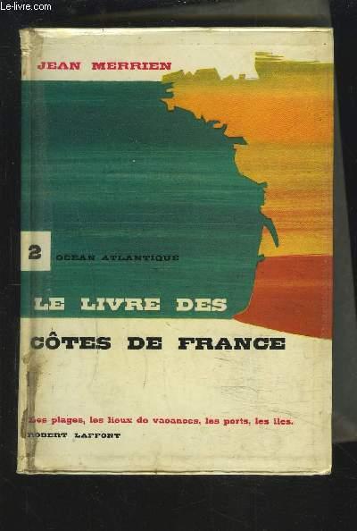 LES LIVRE DES COTES DE FRANCE - TOME 2 : OCEAN ATLANTIQUE - LES PLAGES, LES LIEUX DE VACANCES, LES PORTS, LES ILES...
