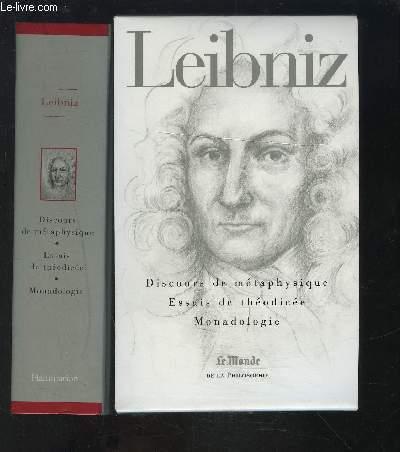 DISCOURS DE METAPHYSIQUE + ESSAIS DE THEODICEE + MONADOLOGIE - LE MONDE DE LA PHILOSOPHIE N°18.