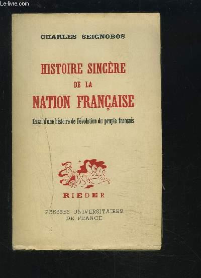 HISTOIRE SINCERE DE LA NATION FRANCAISE - ESSAI D'UNE HISTOIRE DE L'EVOLUTION DU PEUPLE FRANCAIS.