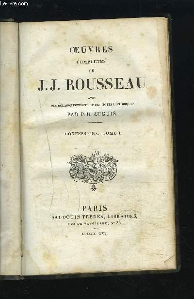 OEUVRES COMPLETES DE J. J. ROUSSEAU - AVEC ECLAIRCISSEMENTS ET DES NOTES HISTORIQUES - CONFESSIONS TOME 1.