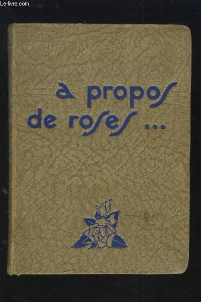 A PROPOS DE ROSES - PREMIERE EDITION.