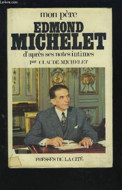 MON PERE EDMOND MICHELET D'APRES SES NOTES INTIMES.