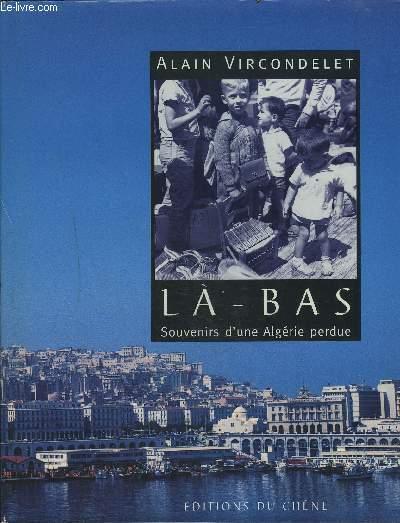 LA-BAS - SOUVENIRS D'UNE ALGERIE PERDUE.