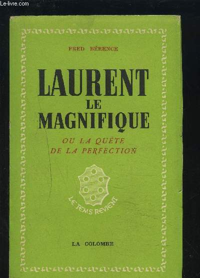 LAURENT LE MAGNIFIQUE - OU LA QUETE DE LA PERFECTION.
