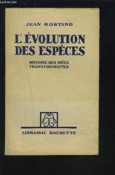 L'EVOLUTION DES ESPECES - HISTOIRE DES IDEES TRANSFORMISTES.