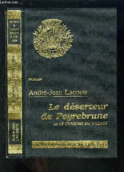 LE DESERTEUR DE PEYREBRUNE - OU LE CONSCRIT DU VILLAGE - DE 1914 A OMAHA BEACH - 6 JUIN 1944 + ENVOI DE L'AUTEUR.