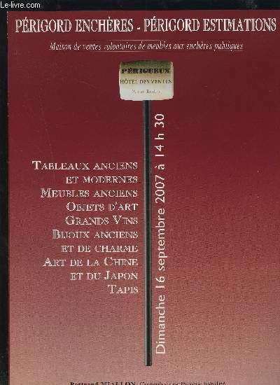 CATALOGUE DE VENTE AUX ENCHERES - PERIGORD ENCHERES/ESTIMATIONS - 16 SEPTEMBRE 2007 : TABLEAUX ANCIENS ET MODERNES + MEUBLES ANCIENS + OBJETS D'ART + GRANDS VINS + BIJOUX ANCIENS ET DE CHARME + ART DE LA CHINE ET DU JAPON + TAPIS.
