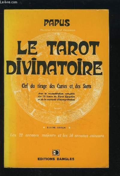 LE TAROT DIVINATOIRE - CLEF DU TIRAGE DES CARTES ET, DES SORTS.