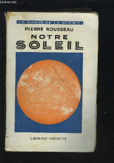 NOTRE SOLEIL - LE ROMAN DE LA SCIENCE.