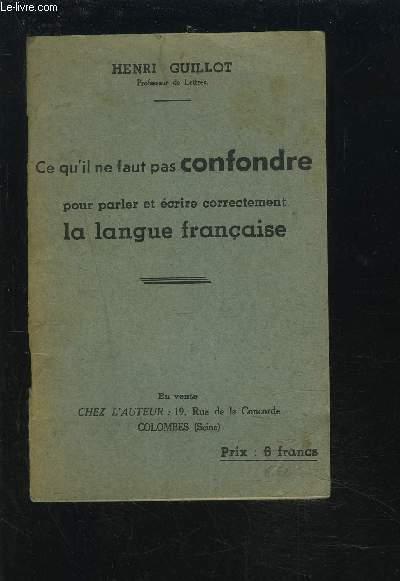 CE QU'IL NE FEUT PAS CONFONDRE POUR PARLER ET ECRIRE CORRECTEMENT LA LANGUE FRANCAISE.