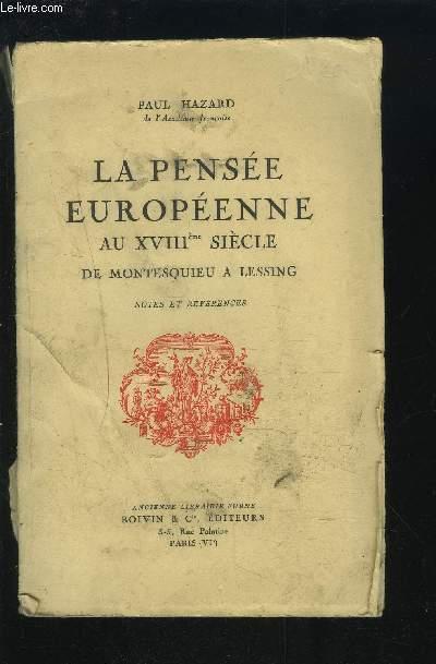 LA PENSEE EUROPEENNE AU XVIII° SIECLE - DE MONTESQUIEU A LESSING.