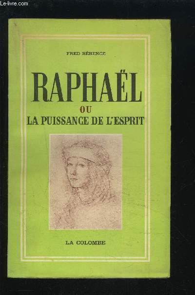 RAPHAEL OU LA PUISSANCE DE L'ESPRIT.
