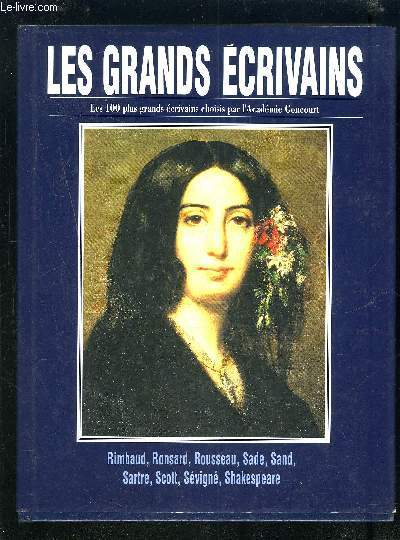 LES GRANDS ECRIVAINS - VOLUME X : Arthur Rimbaud / Ronsard / Jean-Jacques Rousseau / Sade / George Sand / Jean-Paul Sartre / Walter Scott / Madame de Sévigné / Shakespeare.