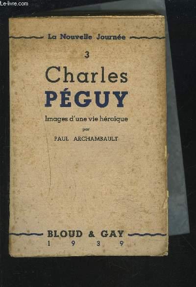 CHARLES PEGUY - LA NOUVELLE JOURNEE 3 - IMAGES D'UNE VIE HEROIQUE.