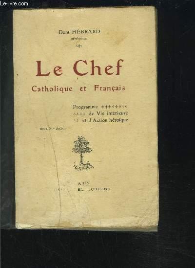 LE CHEF CATHOLIQUE ET FRANCAIS - PROGRAMME DE VIE INTERIEURE ET D'ACTION HEROIQUE.