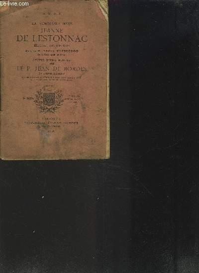 LA VENERABLE MERE JEANNE DE LESTONNAC - Esquisse biographique par le P.Adrien Teyssèdre de la compagnie de Jésus suivie d'une notice sur le P.Jean de Bordes