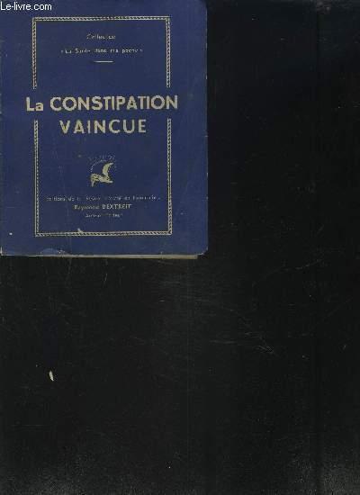 LA CONSTIPATION VAINCUE - Ses causes, ses remèdes naturels, les plantes, la culture physique, l'alimentation - Collection La santé dans ma poche