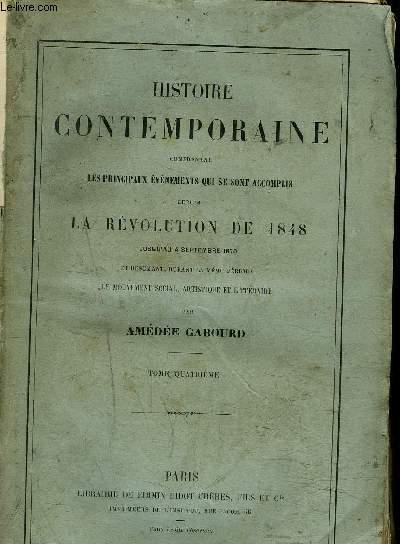 HISTOIRE CONTEMPORAINE - Comprenant les principaux évènements qui se sont accomplis depuis la révolution de 1848 jusqu'au 4 septembre 1870  et résumant, durant la même période, le mouvement social, artistique et littérire. - TOME 4