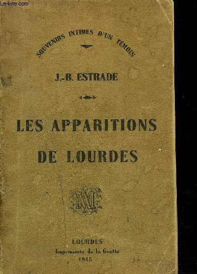 LES APPARITIONS DE LOURDES - Souvenirs intimes d'un témoin