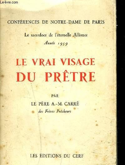 LE VRAI VISAGE DU PRETRE - Collection conférences de Notre Dame de Paris - Le sacerdoce de l'éternelle Alliance - Année 1959