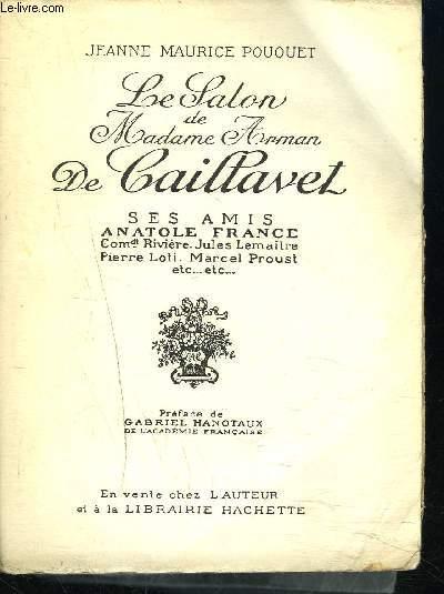 LE SALON DE MADAME ARMAN DE CAILLAVET - Ses amis Anatole France Comdt Rivière, Jules Lemaître, Pierre Loti, Marcel Proust,...
