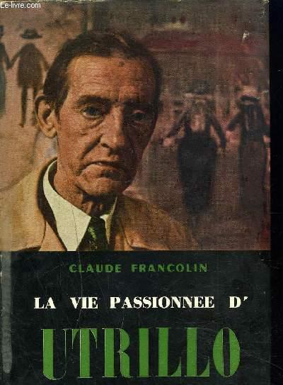 LA VIE PASSIONNEE D'UTRILLO