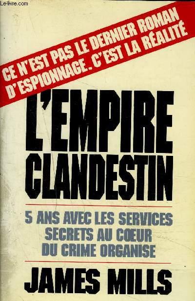 L'EMPIRE CLANDESTIN - CINQ ANS AVEC LES SERVICES SECRETS AU COEUR DU CRIME ORGANISE.