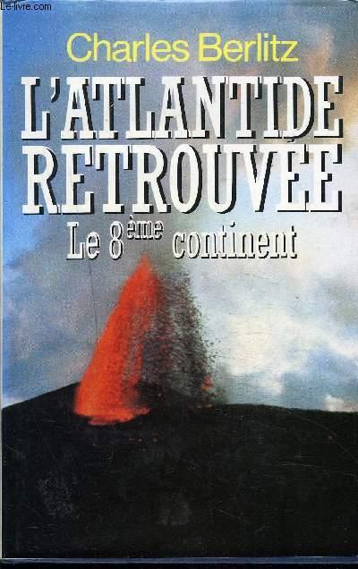 L'ATLANTIDE RETROUVEE LE 8EME CONTINENT.